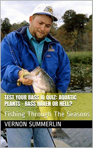 Test Your Bass IQ Quiz: Aquatic Plants - Bass Haven or Hell?: Fishing Through The Seasons (Freshwater Fishing Series Book 10) (English Edition)