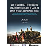 2015 Agricultural Total Factor Productivity and Competitiveness Analysis for States and Federal Territories and Five Regions of India:Annual Competitiveness ... Institute - World Scientific)