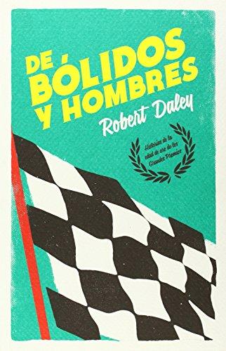 De Bólidos Y Hombres por Robert Daley