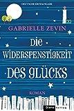 Die Widerspenstigkeit des Glücks: Roman von Gabrielle Zevin