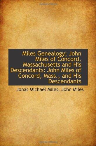 Miles Genealogy; John Miles of Concord, Massachusetts and His Descendants: John Miles of Concord, Ma