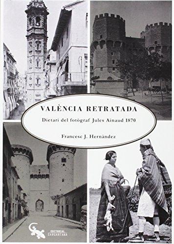 Descargar Libro La València retratada: Dietari del fotògraf Jules Ainaud 1870 de Francesc J. Hernàndez Dobón