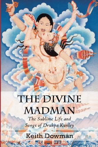 The Divine Madman: The Sublime Life and Songs of Drukpa Kunley por Keith Dowman