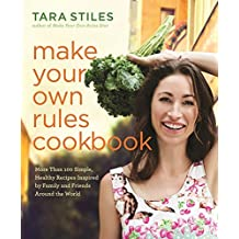 Make Your Own Rules Cookbook: More Than 100 Simple, Healthy Recipes Inspired by Family and Friends Around the World by Tara Stiles (2015-11-03)