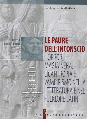 Le paure dell'inconscio: horror, magia nera, licantropia e vampirismo nella letteratura e nel folklore latini. Per i Licei e gli Ist. Magistrali
