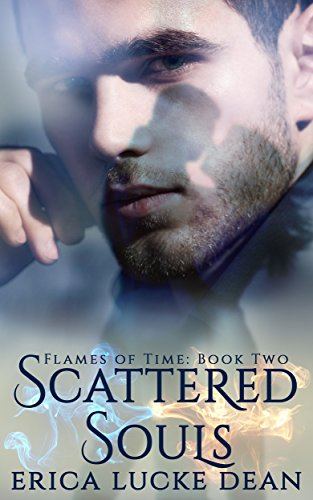 Scattered Souls (Flames of Time Book 2) by [Dean, Erica Lucke]