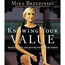 Knowing Your Value: Women, Money, and Getting What You're Worth