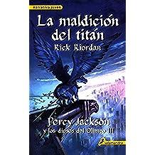 La maldición del titán: Percy Jackson y los Dioses del Olimpo III (Narrativa Joven)
