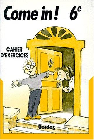 Come In : 6e. Cahier d'exercices