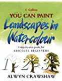 Landscapes in Watercolour: A step-by-step guide for absolute beginners (Collins You Can Paint)