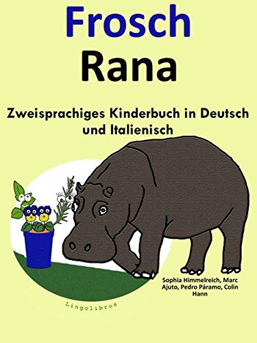Zweisprachiges Kinderbuch in Deutsch und Italienisch: Frosch — Rana (Mit Spaß Italienisch lernen 1)