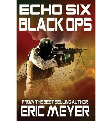 [{ Echo Six: Black Ops By Meyer, Eric ( Author ) Sep - 01- 2012 ( Paperback ) } ]