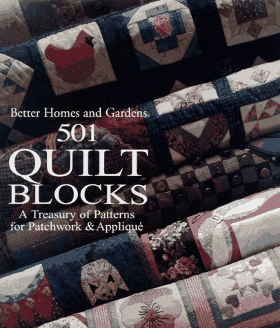 Better Homes and Gardens 501 Quilt Blocks: A Treasury of Patterns for Patchwork & Applique (Blocks Quilt Tier)