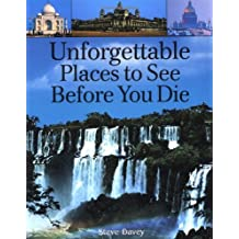 Unforgettable Places to See Before You Die by Steve Davey (2004-07-03)