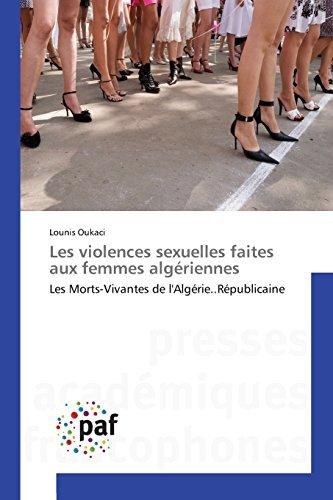 Les violences sexuelles faites aux femmes alg??riennes: Les Morts-Vivantes de l'Alg??rie..R??publicaine by Lounis Oukaci (2015-11-17)