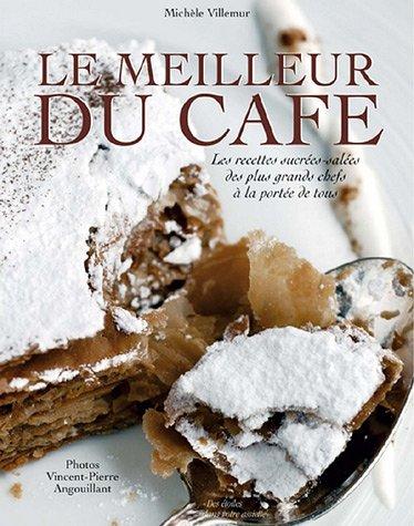 Le meilleur du café : Les recettes sucrées et salées des plus grands chefs à la portée de tous par Michèle Villemur