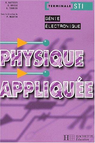 Physique appliquée Terminale STI Génie électronique par R Battesti, G Brisse, Priscilla Martin, G Terrier