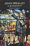 John Wesley: A Biography