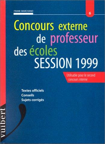 Concours externe de professeur des écoles : Session 1999, textes officiels, conseils, sujets corrigés, utilisable pour le second concours interne