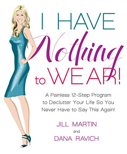 i-have-nothing-to-wear-a-painless-12-step-program-to-declutter-your-life-so-you-never-have-to-say-th