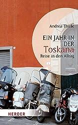 Ein Jahr in der Toskana: Reise in den Alltag (HERDER spektrum)