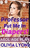 Professor Put Me in Diapers! (ABDL Age Play)