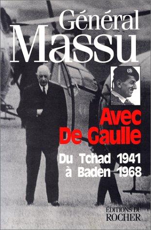 AVEC DE GAULLE. Du Tchad 1941 à Baden 1968