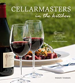 Cellarmasters in the Kitchen: Cape Winemakers Guild 30 Years of Excellence by [Toerien, Wendy]