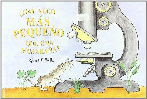 HAY ALGO MAS PEQUEÑO QUE UNA MUSARAÑA? (LIBROS DE ROBERT E. WELLS)