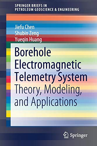 Borehole Electromagnetic Telemetry System: Theory, Modeling, and Applications (SpringerBriefs in Petroleum Geoscience & Engineering)