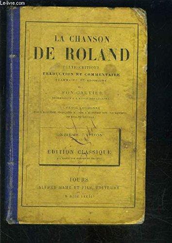 LA CHANSON DE ROLAND - TETE CRITIQUE, TRADUCTION ET COMMENTAIRE, GRAMMAIRE ET GLOSSAIRE - OUVRAGE COURONNE PAR L'ACADEMIE FRANCAISE ET PAR L'ACADEMIE DES INSCRIPTIONS ET BELLES-LETTRES.