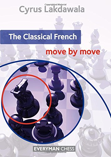 The Classical French: Move by Move (Everyman Chess) por Cyrus Lakdawala