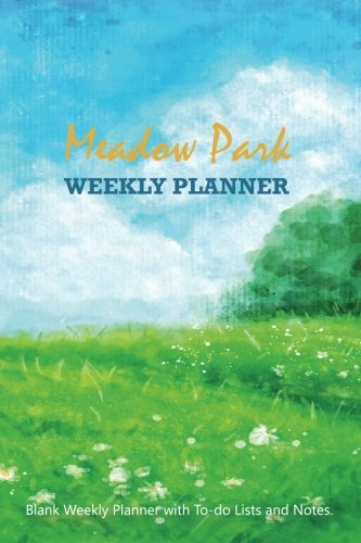 """Meadow Park: Compact 6"""" x 9"""" Blank Weekly Planner with Important Dates, Monthly Focus, Goals, and Notes for 52 weeks 110 pages"""