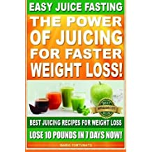 Easy Juice Fasting: The Power of Juicing for Faster Weight Loss, Best Juicing Recipes for Weight Loss, Lose 10 Pounds in 7 Days Now by Mario Fortunato (2013-02-17)