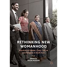 Rethinking New Womanhood: Practices of Gender, Class, Culture and Religion in South Asia