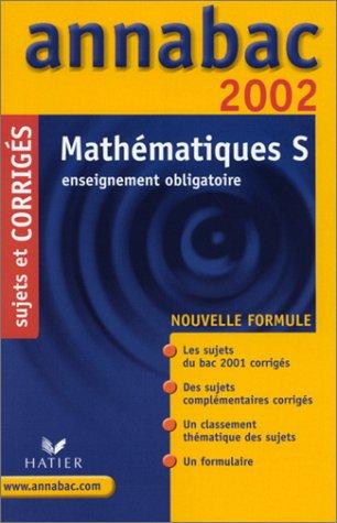 Mathématiques S. : Enseignement obligatoire, Sujets et corrigés 2002
