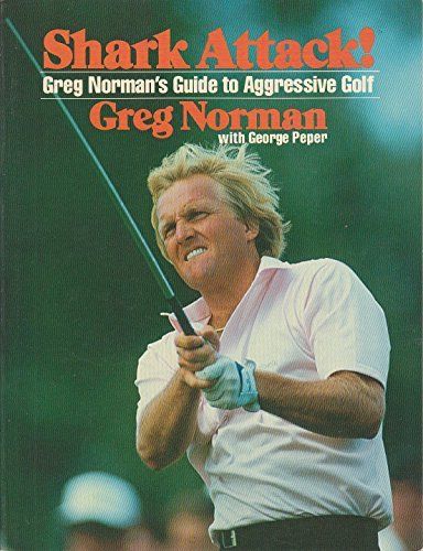 Shark Attack!: Greg Norman's Guide to Aggressive Golf by Greg Norman (1989-05-01) par Greg Norman;George Peper