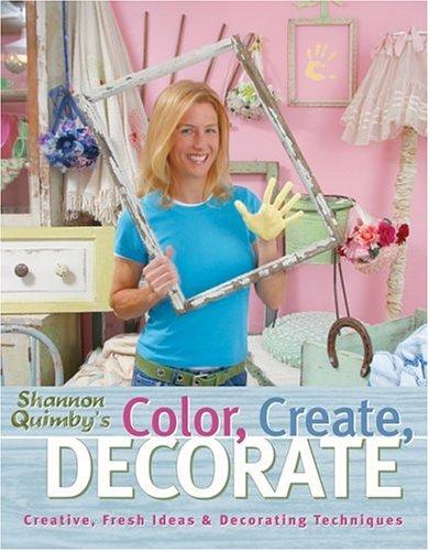 Color, Create, Decorate: Creative, Fresh Ideas & Decorating Techniques