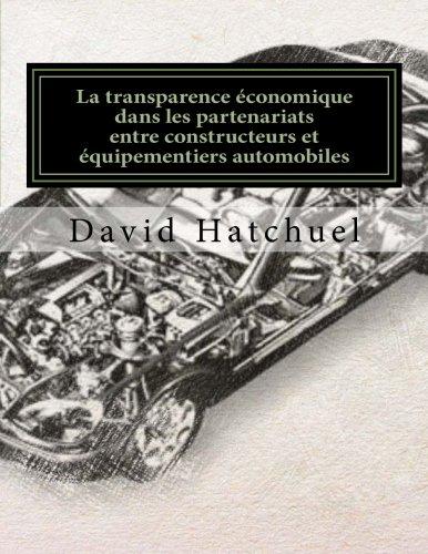 Les partenariats entre constructeurs et equipementiers automobiles: La transparence economique dans les partenariats entre constructeurs et equipementiers automobiles : demarche, outils et enjeux par David Hatchuel