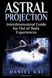 Astral Projection: Interdimensional Guide to Out of Body Experiences