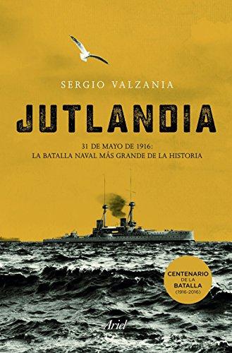 Jutlandia: La batalla naval más grande de la historia por Sergio Valzania