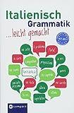Italienisch Grammatik leicht gemachtc A1-B1: Lern- und Übungsgrammatik A1-B1