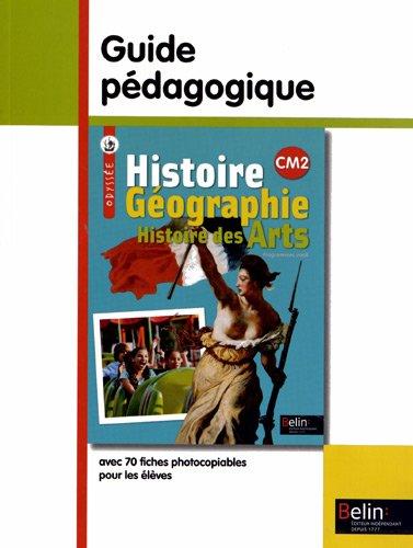 Histoire Gographie Histoire des arts CM2 : Guide pdagogique