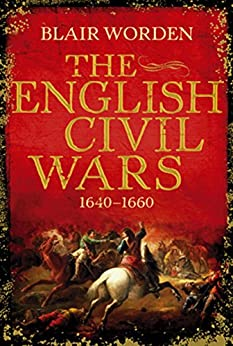 The English Civil Wars: 1640-1660 by [Worden, Blair]