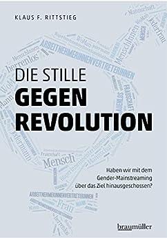 Die stille Gegenrevolution: Haben wir mit dem Gender-Mainstreaming über das Ziel hinausgeschossen? von [Rittstieg, Klaus]