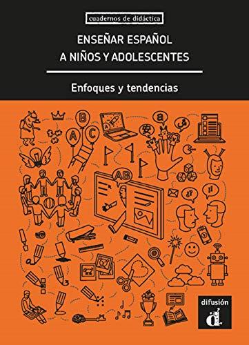 Enseñar español a niños y adolescentes: Enfoques y tendencias (Cuadernos de didactica)