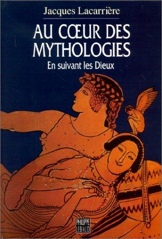 AU COEUR DES MYTHOLOGIES. En suivant les Dieux par Jacques Lacarrière