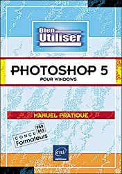 Bien utiliser Adobe Photoshop 5 pour Windows : Manuel pratique