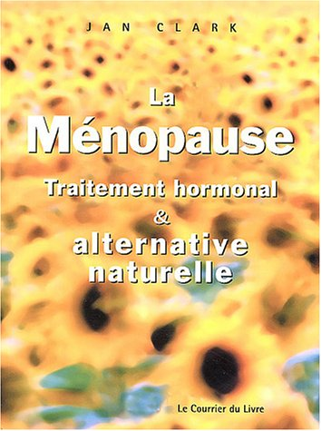 La ménopause : Traitement hormonal et alternative naturelle par Jan Clark