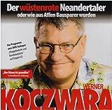 Der wüstenrote Neandertaler oder wie aus Affen Bausparer wurden - Werner Koczwara